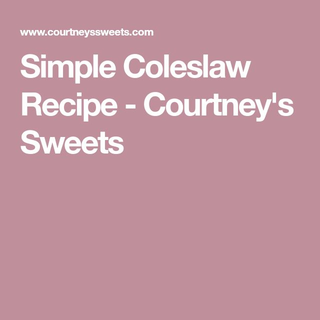 Simple Coleslaw Recipe - Courtney's Sweets
