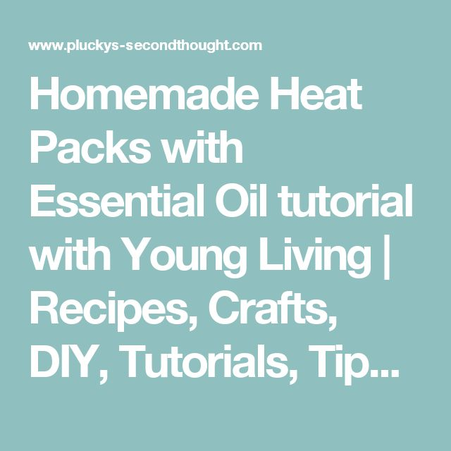 Homemade Heat Packs with Essential Oil tutorial with Young Living | Recipes, Crafts, DIY, Tutorials, Tips, Tricks, Reviews blog