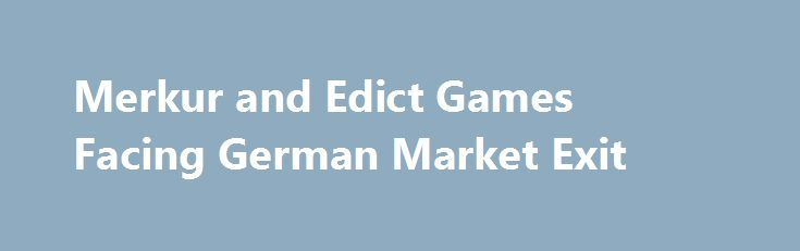 Merkur and Edict Games Facing German Market Exit http://casino4uk.com/2017/11/22/merkur-and-edict-games-facing-german-market-exit/  Online casinos with Merkur/Edict games are scrambling to make the necessary adjustments; the gaming libraries of some are based almost exclusively on these. One of the affected online casinos Platin Casino has emailed affiliates letting them know of th...The post Merkur and Edict Games Facing German Market Exit appeared first on Casino4uk.com.