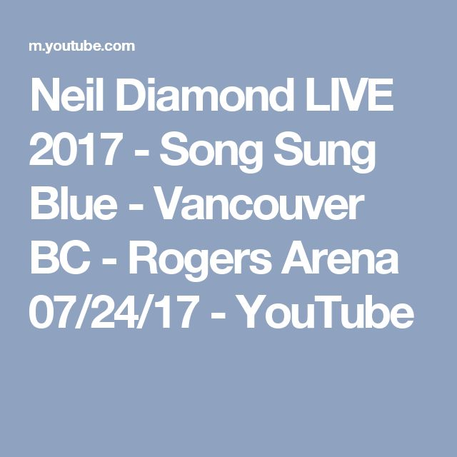 Neil Diamond LIVE 2017 - Song Sung Blue - Vancouver BC - Rogers Arena 07/24/17 - YouTube