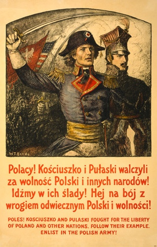 Polish poster, 1917, designed to encourage Polish-Americans to join the Polish Army since America had not yet entered the war. The text is in both Polish and English and reads: Poles! Kosciuszko and Pulaski fought for the liberty of Poland and other nations--Follow their example--Enlist in the Polish Army!