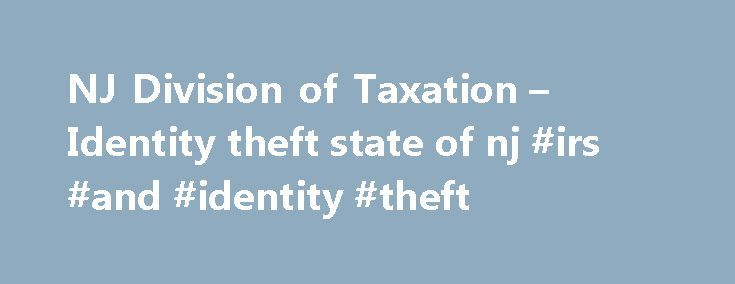 NJ Division of Taxation – Identity theft state of nj #irs #and #identity #theft http://mesa.remmont.com/nj-division-of-taxation-identity-theft-state-of-nj-irs-and-identity-theft/  # Identity Theft When someone illegally obtains your personal or financial information such as your social security number (SSN), date of birth, or credit card number(s) and uses it without your permission. How Identity Theft may affect your tax records One way an identity thief may use a stolen SSN is to file a…