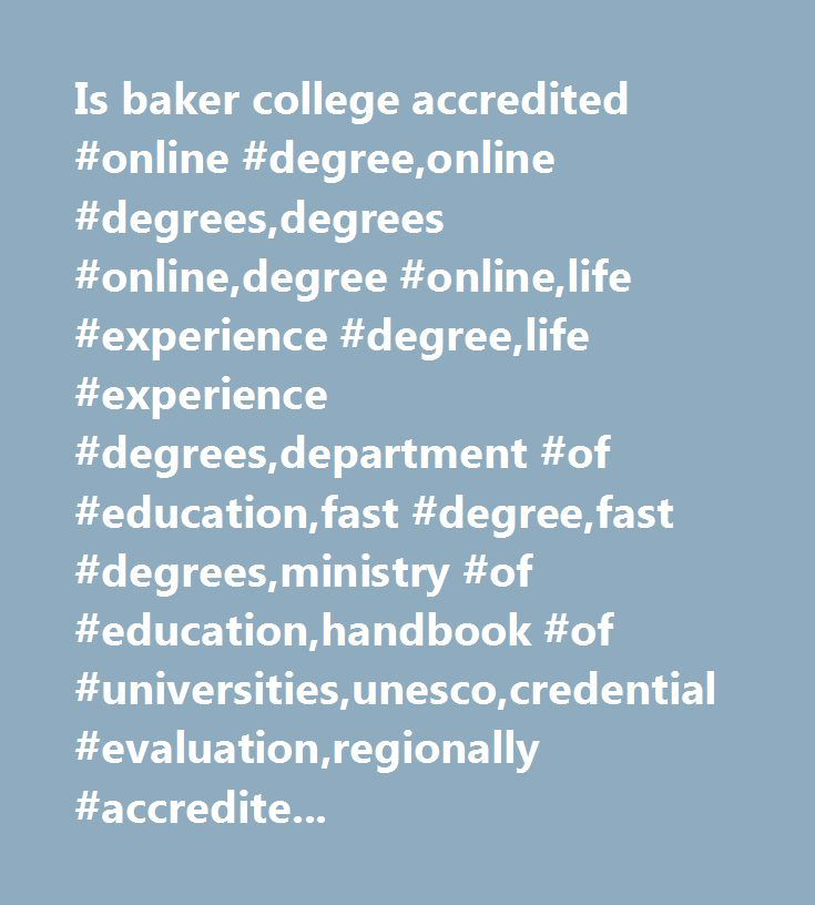 Is baker college accredited #online #degree,online #degrees,degrees #online,degree #online,life #experience #degree,life #experience #degrees,department #of #education,fast #degree,fast #degrees,ministry #of #education,handbook #of #universities,unesco,credential #evaluation,regionally #accredited #degree,regionally #accredited #degrees,apostille,apostilles,college #degrees,university #degrees,st #regis,saint #regis,western #governors #university,thomas #edison #state #college,degrees #for…