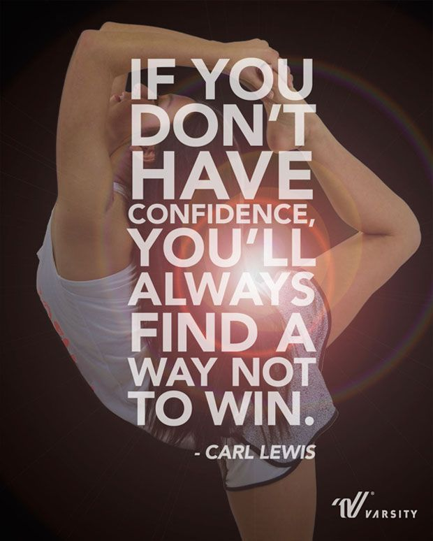 """""""If you don't have confidence, you'll always find a way not to win."""" –Carl Lewis"""