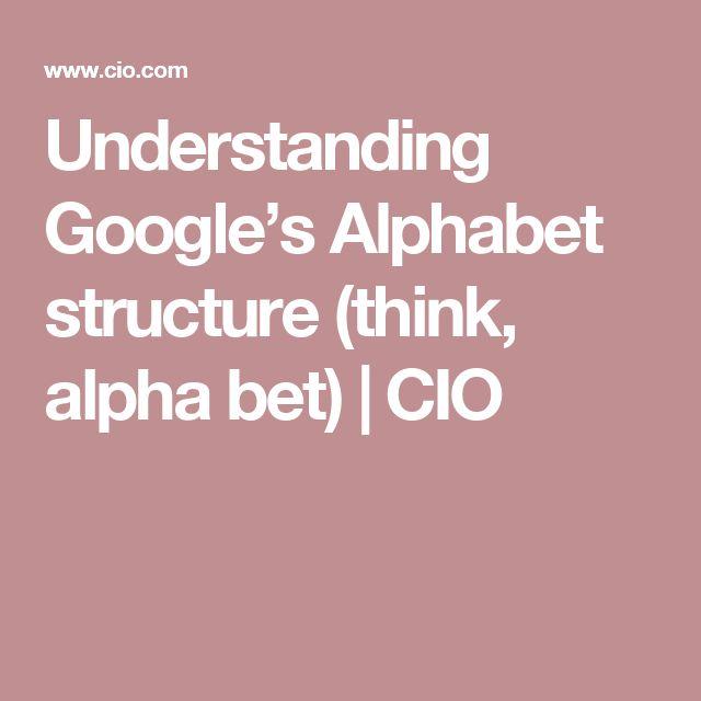Understanding Google's Alphabet structure (think, alpha bet) | CIO