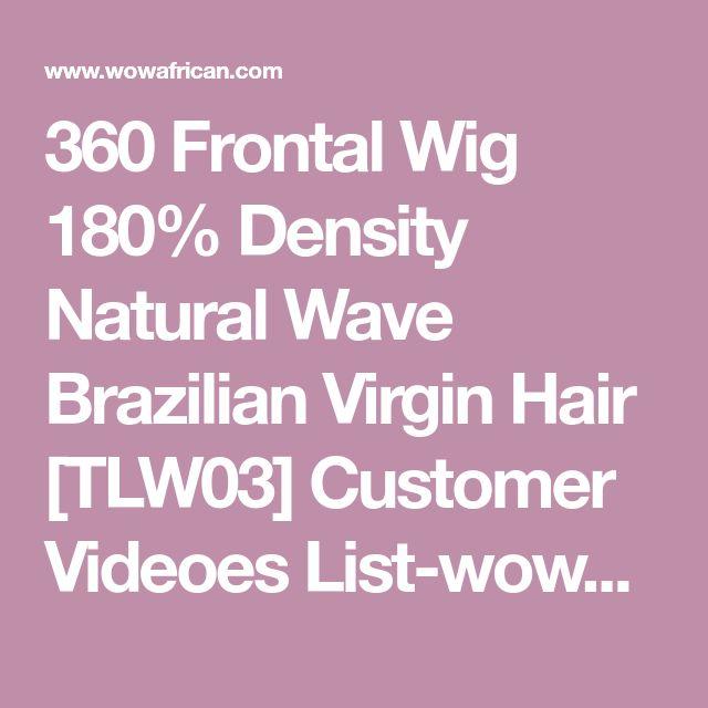 360 Frontal Wig 180% Density Natural Wave Brazilian Virgin Hair [TLW03] Customer Videoes List-wowafrican.com