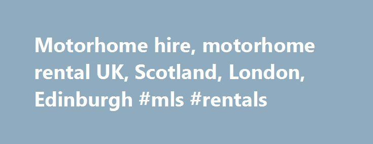 Motorhome hire, motorhome rental UK, Scotland, London, Edinburgh #mls #rentals http://rentals.nef2.com/motorhome-hire-motorhome-rental-uk-scotland-london-edinburgh-mls-rentals/  #motorhome rental # Your motorhome hire company in the UK and Scotland – McRent Welcome to McRent Motorhome Hire If you are considering Motorhome Hire and you want luxury Motorhomes and value for money? Come and try us! Europe s Largest Motorhome Rental Company McRent Motorhome Hire is located in London and Edinburgh…