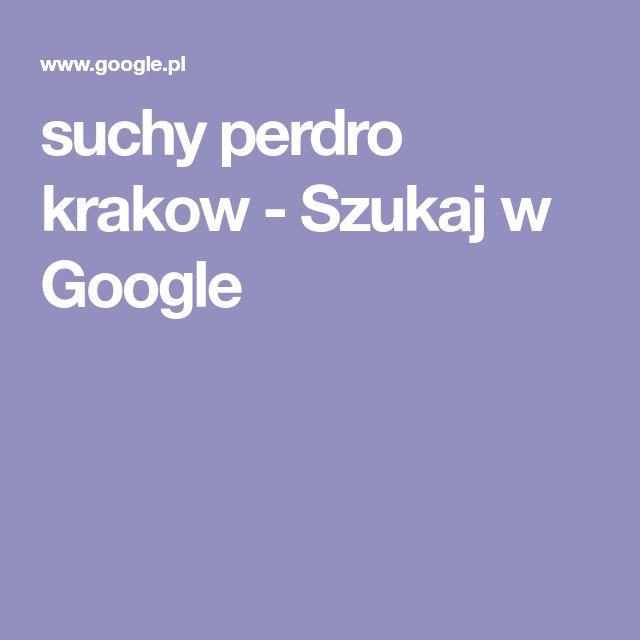suchy perdro krakow - Szukaj w Google