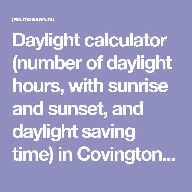 Daylight calculator (number of daylight hours, with sunrise and sunset, and daylight saving time) in Covington, LA, USA (or anywhere else)