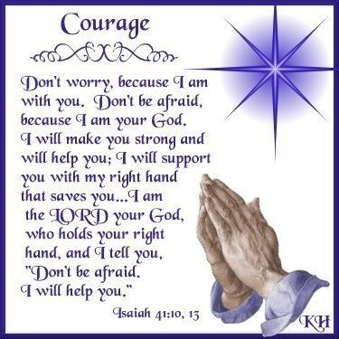 Courage comes from God  Isaiah 41: 10, 13