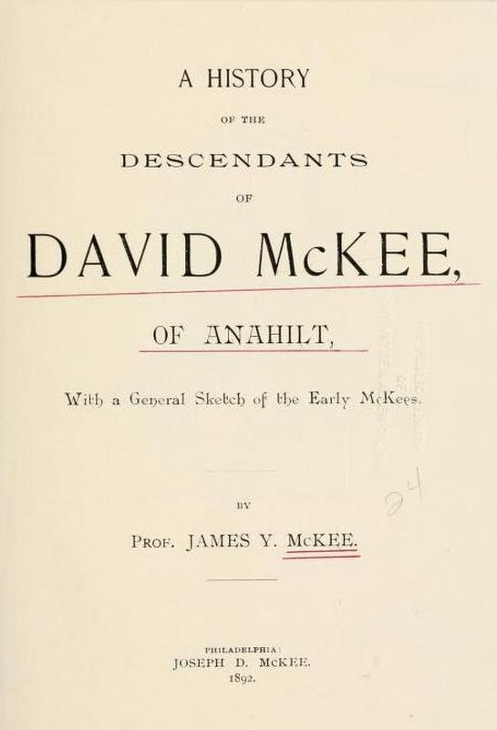 A History of the Descendants of David McKee of Anahilt by Prof. James Y. McKee (Philadelphia, 1892)