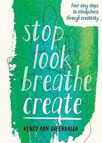 Stop Look Breathe Create by Wendy Ann Greenhalgh https://www.amazon.co.uk/dp/1781573980/ref=cm_sw_r_pi_dp_x_lkXcAbYVHRV90