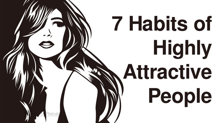 Individualistic tendencies aside, there are certain behaviors that attract more people than they repel. Here are 7 habits of highly attractive people...