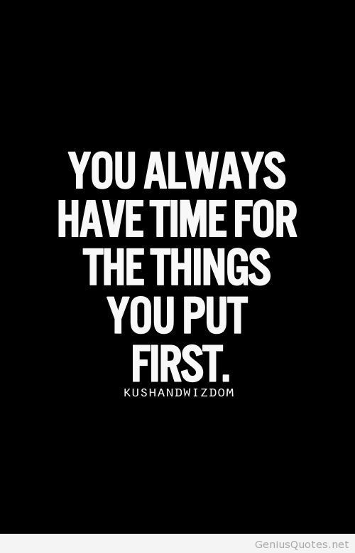 Have time for things you put first quotes