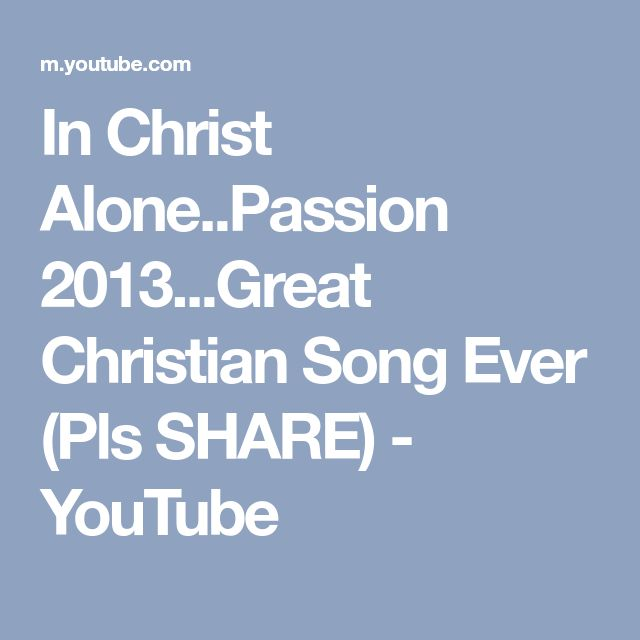 In Christ Alone..Passion 2013...Great Christian Song Ever (Pls SHARE) - YouTube