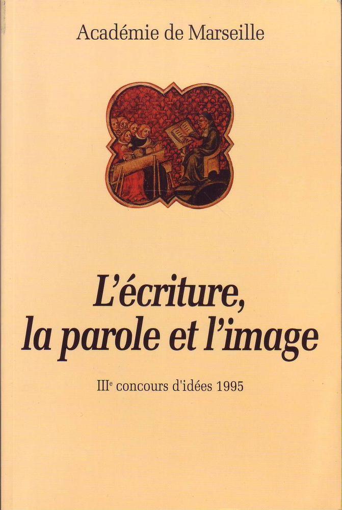 #essai : L'écriture, la parole et l'image. IIIè concours d'idées 1995. Académie de Marseille, 07/1996. 118 pp. brochées.