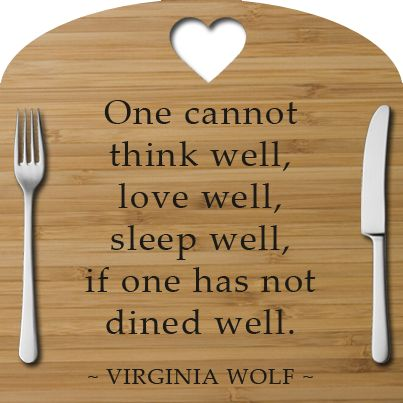 Image result for �One cannot think well, love well, sleep well, if one has not dined well�