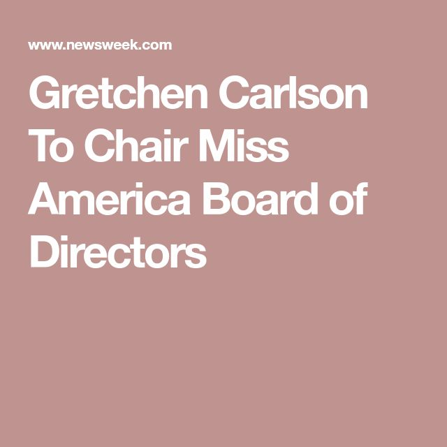 Gretchen Carlson To Chair Miss America Board of Directors