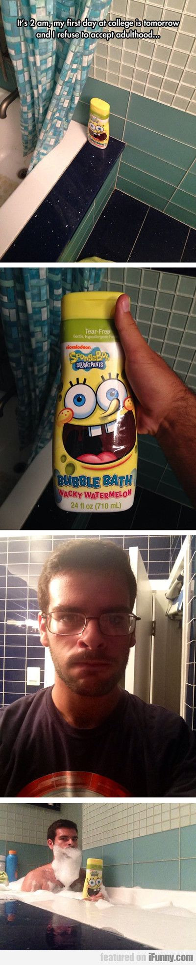 It's 2 am, my first day of college is tomorrow and I refuse to accept adulthood... | SpongeBob SquarePants Bubble Bath Wacky Watermelon | *soap beard*