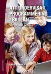 Varför ska vi ha programmering i skolan? Vad är programmering egentligen? Och hur kan man som lärare arbeta med programmering i olika ämnen?  Målsättningen med denna bok är att ge svar på dessa frågor. IT är inte längre ett område som berör ...