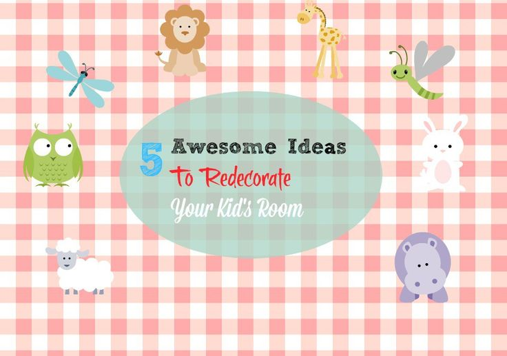 5 Awesome Ideas To Redecorate Your Kid