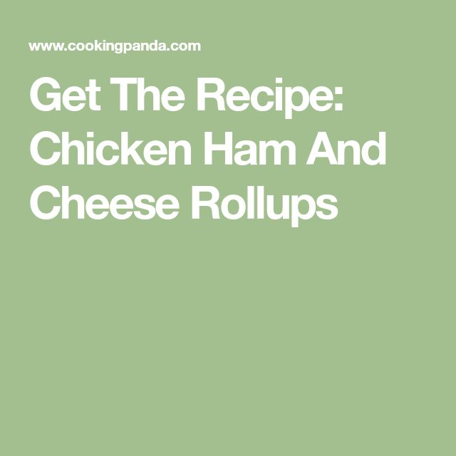 Get The Recipe: Chicken Ham And Cheese Rollups