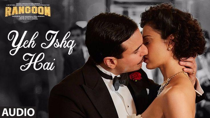 Yeh Ishq Hai Full Audio Song   Rangoon   Saif Ali Khan, Kangana Ranaut, ...