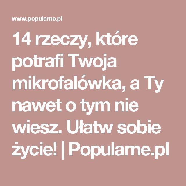 14 rzeczy, które potrafi Twoja mikrofalówka, a Ty nawet o tym nie wiesz. Ułatw sobie życie!   Popularne.pl