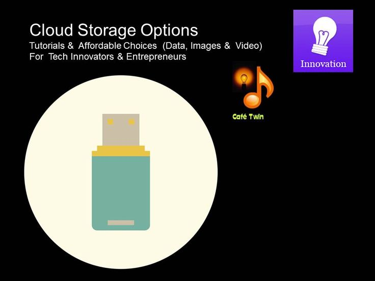 Cloud Storage Options__Data, Images &  Video ( Utube Helpful Tutorial affordable options for tech innovators & entrepreneurs)