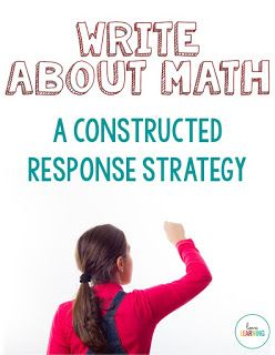 Writing About Math: Constructed Response - Learn how to get students writing more in math class from this blog post. Free resource included!