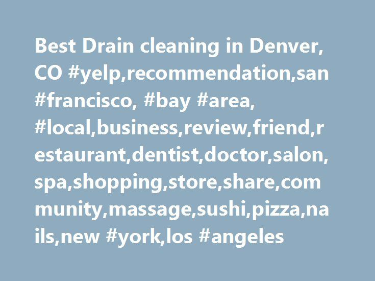 Best Drain cleaning in Denver, CO #yelp,recommendation,san #francisco, #bay #area, #local,business,review,friend,restaurant,dentist,doctor,salon,spa,shopping,store,share,community,massage,sushi,pizza,nails,new #york,los #angeles http://new-orleans.remmont.com/best-drain-cleaning-in-denver-co-yelprecommendationsan-francisco-bay-area-localbusinessreviewfriendrestaurantdentistdoctorsalonspashoppingstoresharecommunitymassagesushipizza/  Denver Alamo Placita Auraria Baker CBD Capitol Hill Cherry…