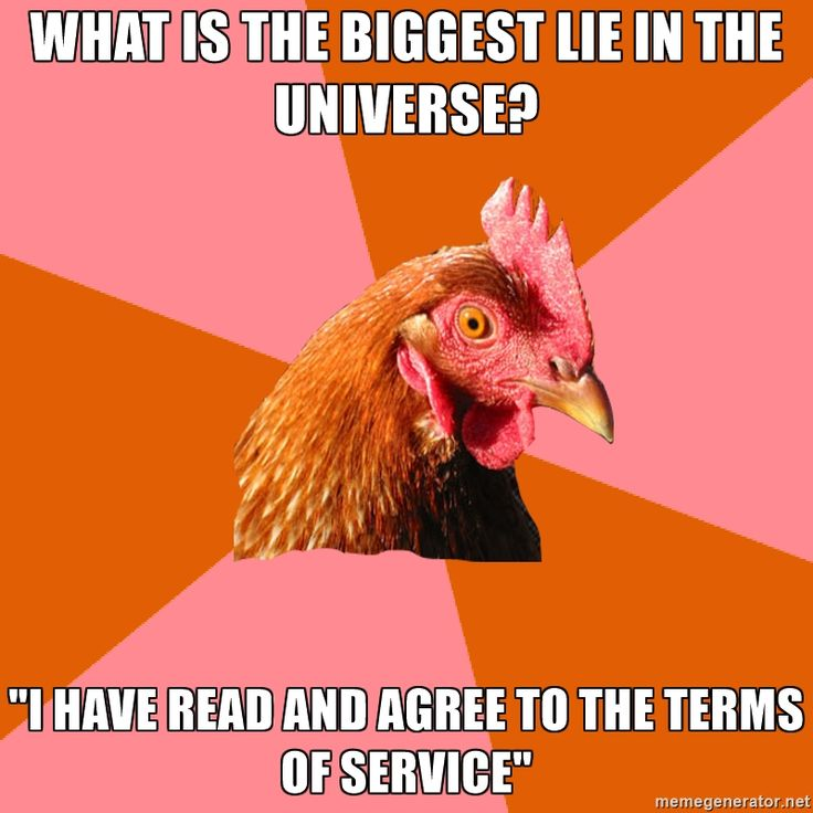 """What is the biggest lie in the universe? """"I have read and agree to the terms of service"""" - Anti Joke Chicken"""