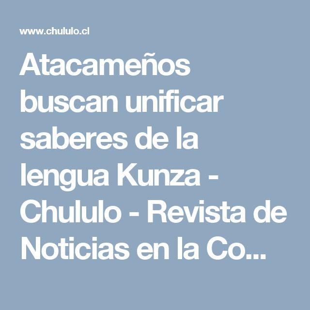 Atacameños buscan unificar saberes de la lengua Kunza - Chululo - Revista de Noticias en la Comuna de San Pedro de Atacama