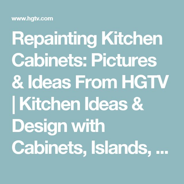 Repainting Kitchen Cabinets: Pictures & Ideas From HGTV | Kitchen Ideas & Design with Cabinets, Islands, Backsplashes | HGTV