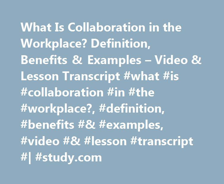 What Is Collaboration in the Workplace? Definition, Benefits & Examples – Video & Lesson Transcript #what #is #collaboration #in #the #workplace?, #definition, #benefits #& #examples, #video #& #lesson #transcript #| #study.com http://poland.nef2.com/what-is-collaboration-in-the-workplace-definition-benefits-examples-video-lesson-transcript-what-is-collaboration-in-the-workplace-definition-benefits-examples-video-lesso/  # What Is Collaboration in the Workplace? – Definition, Benefits…