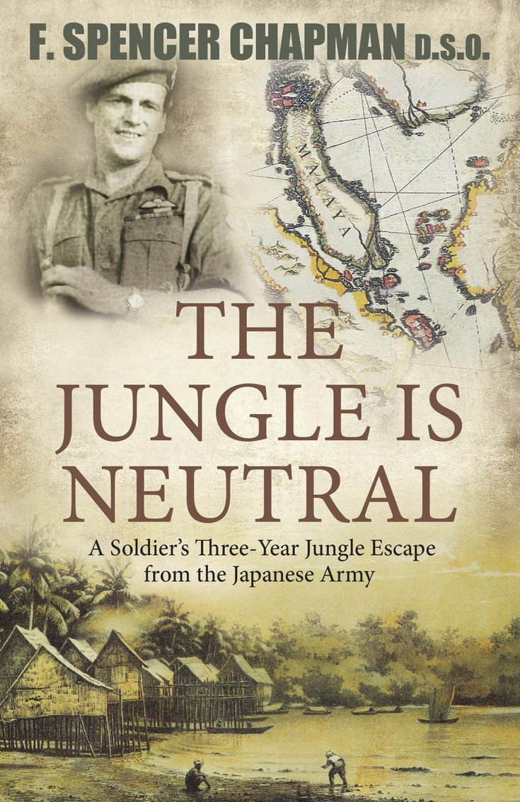 The Jungle is Neutral ~~  F. Spencer Chapman