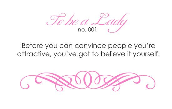 Before you can convince people you're attractive, you've got to believe it yourself.
