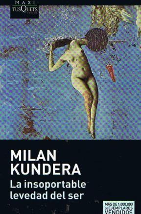 """Milan Kundera - """"La Insoportable Levedad del Ser""""."""