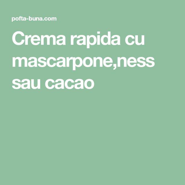 Crema rapida cu mascarpone,ness sau cacao