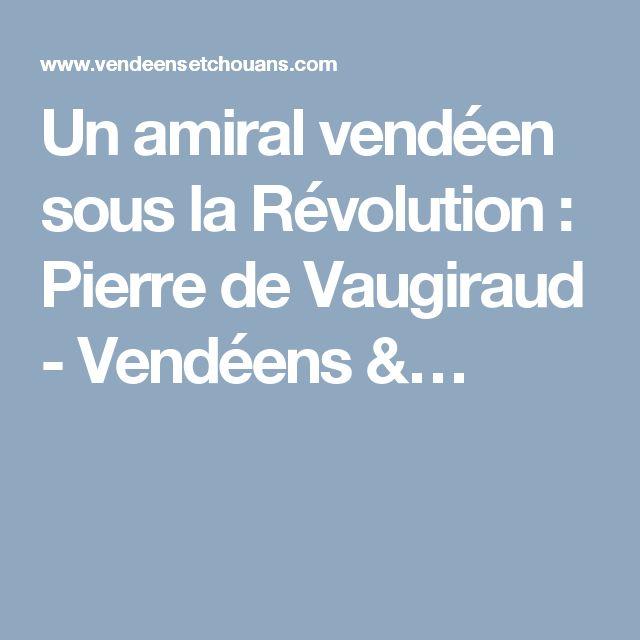 Un amiral vendéen sous la Révolution : Pierre de Vaugiraud - Vendéens &…