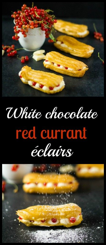 White chocolate red currant éclairs - homemade French éclairs made from choux pastry, white chocolate filling and red currants