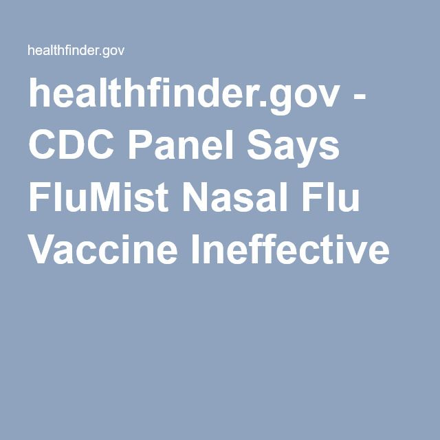 healthfinder.gov - CDC Panel Says FluMist Nasal Flu Vaccine Ineffective