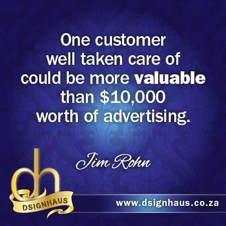 Once customer well taken care of could be more valuable than $10,000 worth of advertising. - Jim Rohn