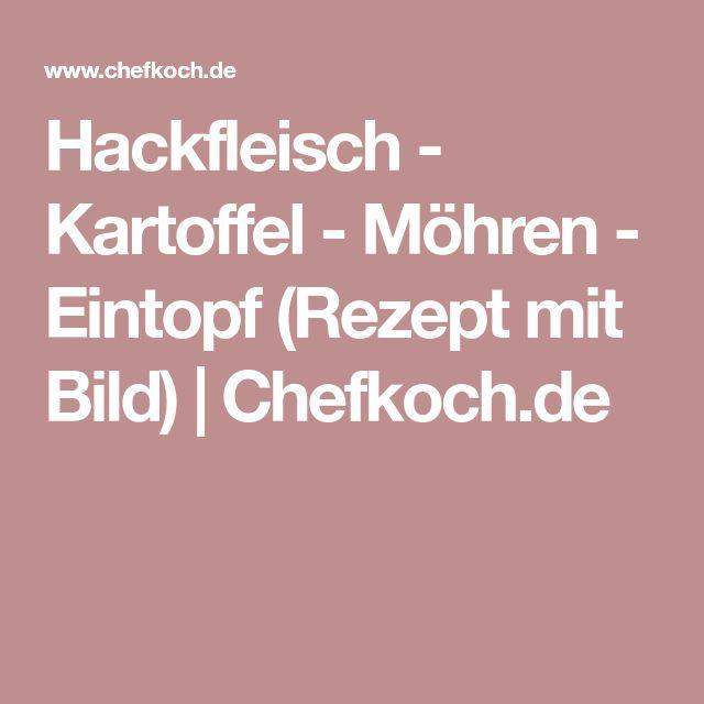 Hackfleisch - Kartoffel - Möhren - Eintopf (Rezept mit Bild) | Chefkoch.de