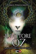 Il Fattore Oz  Alieni, sciamanismo e multidimensionalità  di Perucchietti Enrica  Editore: XPublishing