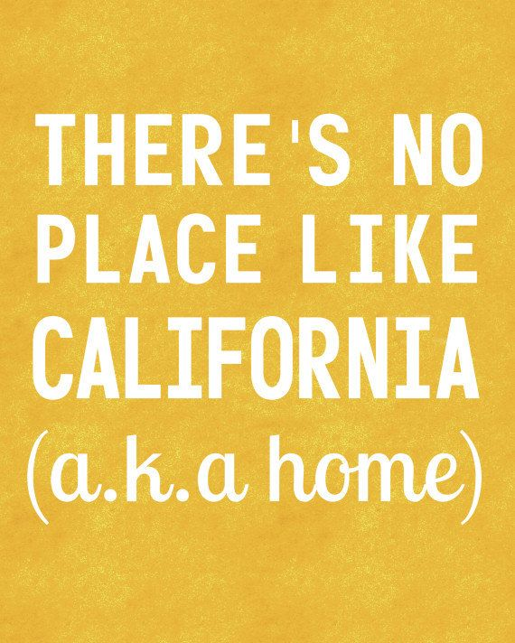 There's no place like home...and, those born here, never call it Cali!!