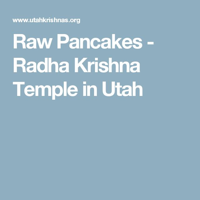 Raw Pancakes - Radha Krishna Temple in Utah