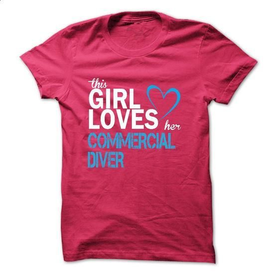 This girl loves her COMMERCIAL DIVER #hoodie #Tshirt. GET YOURS => https://www.sunfrog.com/LifeStyle/This-girl-loves-her-COMMERCIAL-DIVER.html?60505