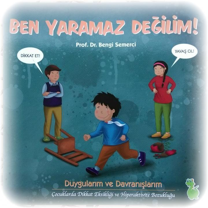 BEN YARAMAZ DEĞİLİM - Bu kitap, % 4-8 oranında görülen Dikkat Eksikliği ve Hiperaktivite Bozukluğu hakkında çocukların anlayabileceği bir dille yazılmış.