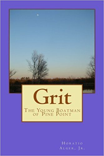 Grit: The Young Boatman of Pine Point: Horatio Alger Jr.: 9781983489259: Amazon.com: Books